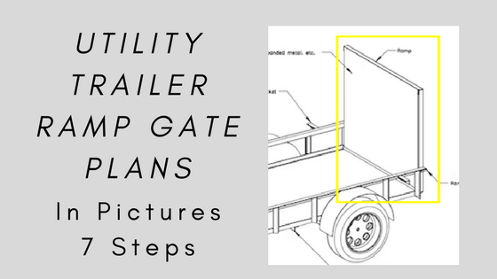 [7 Steps With Pictures] Utility Trailer Ramp Gate Plans