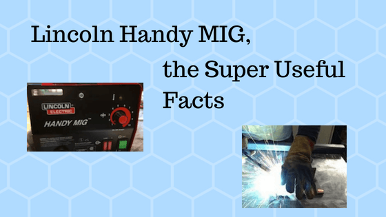 Lincoln Handy MIG Review, the Super Useful Facts
