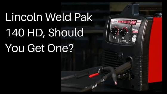 Lincoln Weld Pak 140 HD, Should You Get One?