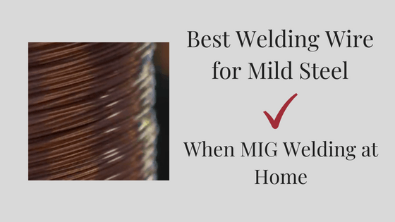Best Welding Wire For Mild Steel