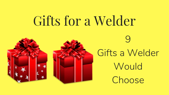 Gifts For A Welder, 9 Gifts A Welder Would Choose