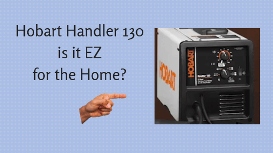 Hobart Handler 130 Is It EZ For The Home?