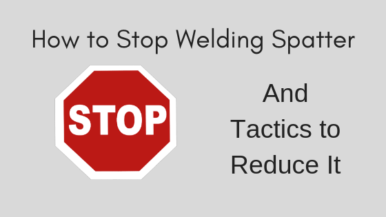 How To Stop Welding Spatter Title Image