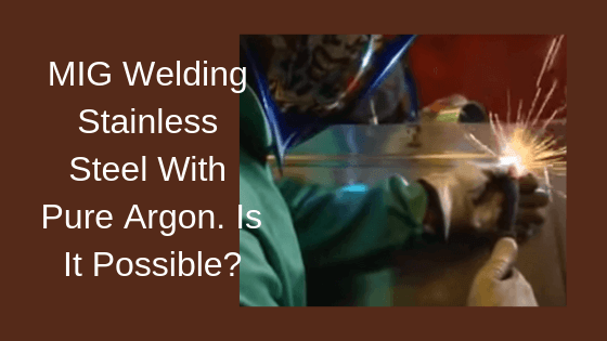 MIG Welding Stainless Steel With Pure Argon Title Image