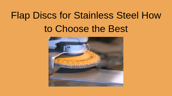 Flap Discs For Stainless Steel Title Image