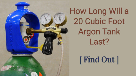 How Long Will A 20 Cubic Foot Argon Tank Last? [Find Out]