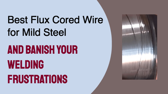 Best Flux Cored Wire For Mild Steel Title Image