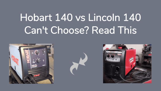 Hobart 140 vs Lincoln 140 [Can't Choose?] Read This …