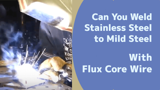 Can You Weld Stainless Steel To Mild Steel With Flux Core Wire Title Image