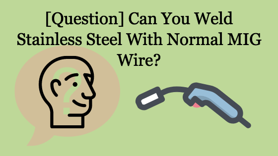 Can You Weld Stainless Steel With Normal MIG Wire Title Image