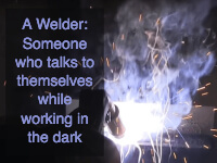 A Welder is Someone Who Welding Quote