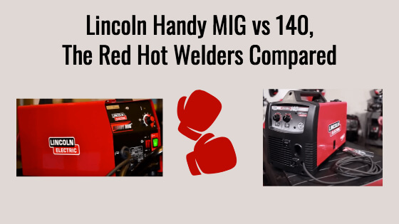Lincoln Handy MIG vs 140, The Red Hot Welders Compared