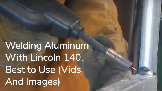 Welding Aluminum With Lincoln 140, Best to Use (Vids And Images)