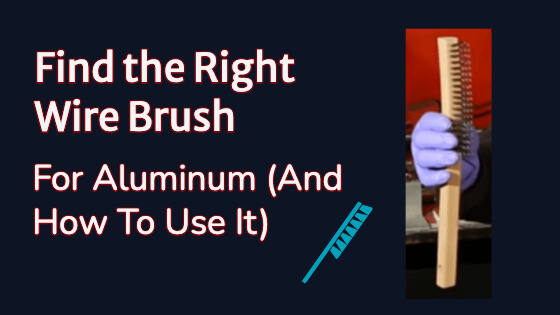 Find The Right Wire Brush For Aluminum (And How To Use It)