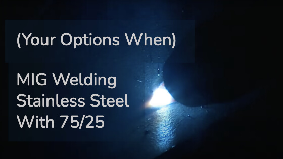 MIG Welding Stainless Steel With 75 25 Title Image