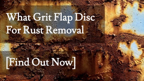 What Grit Flap Disc For Rust Removal Title Image