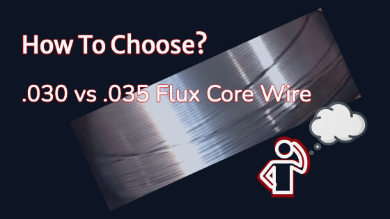 (How To Choose?) .030 vs .035 Flux Core Wire